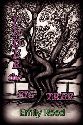 Under the Fig Tree by Emily Reed