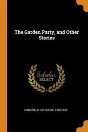 The Garden Party, and Other Stories by Katherine Mansfield