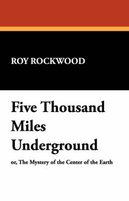 Five Thousand Miles Underground by Roy Rockwood image