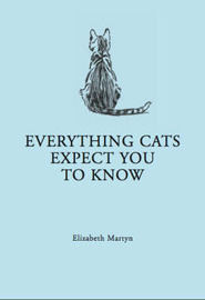 Everything Your Cat Expects You to Know by Elizabeth Martyn