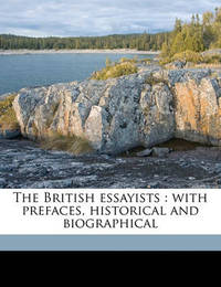 The British Essayists: With Prefaces, Historical and Biographical by Alexander Chalmers