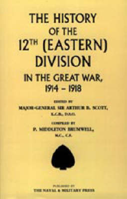 History of the 12th (Eastern) Division in the Great War by Arthur B. Scott