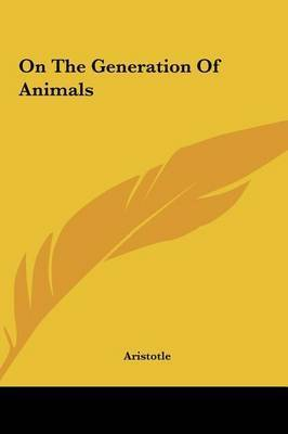 On the Generation of Animals by * Aristotle
