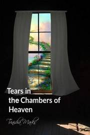 Tears in the Chambers of Heaven by Trinisha Marks