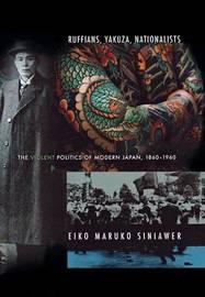 Ruffians, Yakuza, Nationalists by Eiko Maruko Siniawer