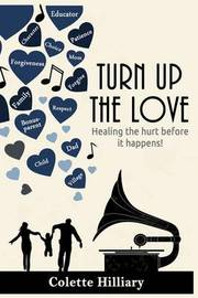 Turn Up the Love 2nd Edition by Colette Hilliary
