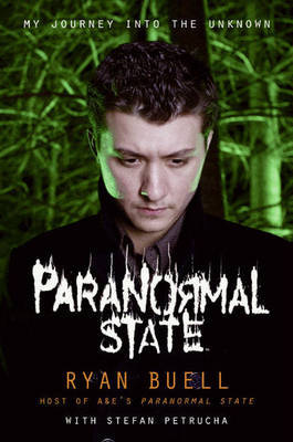 Paranormal State: My Journey into the Unknown by Ryan Buell