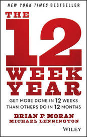 The 12 Week Year by Brian P. Moran