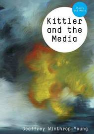 Kittler and the Media by Geoffrey Winthrop Young