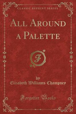 All Around a Palette (Classic Reprint) by Elizabeth Williams Champney