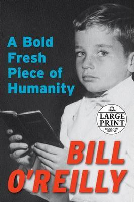 A Bold Fresh Piece of Humanity by Bill O'Reilly image