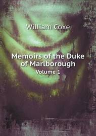 Memoirs of the Duke of Marlborough Volume 1 by William Coxe