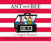 Ant and Bee and the Doctor by Angela Banner