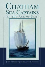 Chatham Sea Captains in the Age of Sail by Joseph A Nickerson, Jr