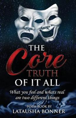 The Core Truth of It All by Latausha Bonner