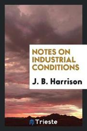 Notes on Industrial Conditions by J.B. Harrison image