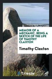 Memoir of a Mechanic. Being a Sketch of the Life of Timothy Claxton by Timothy Claxton image