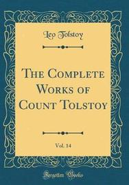 The Complete Works of Count Tolstoy, Vol. 14 (Classic Reprint) by Leo Tolstoy image