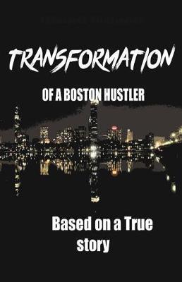 Transformation of a Boston Hustler by Terrance Woolfork