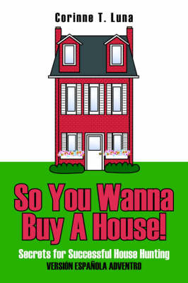 So You Wanna Buy A House! by Corinne T. Luna image