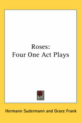 Roses: Four One Act Plays by Hermann Sudermann image