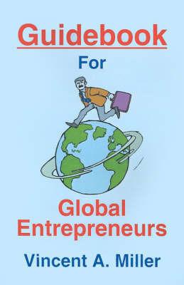 Guidebook for Global Entrepreneurs by Vincent A. Miller
