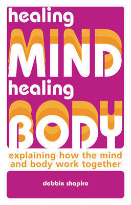 Healing Mind, Healing Body: Explaining How the Mind and Body Work Together by Deb Shapiro