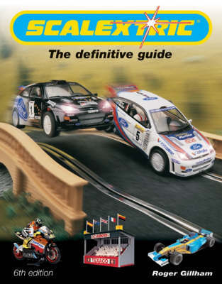 Scalextric: The Definitive Guide by Roger Gillham