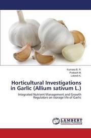 Horticultural Investigations in Garlic (Allium Sativum L.) by B R Kumara