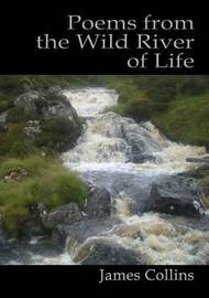 Poems from the Wild River of Life by James Collins
