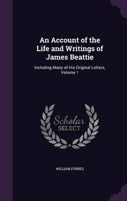 An Account of the Life and Writings of James Beattie by William Forbes image