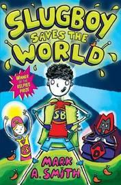 Slugboy Saves the World by Mark A Smith