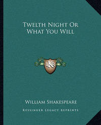 Twelth Night or What You Will by William Shakespeare