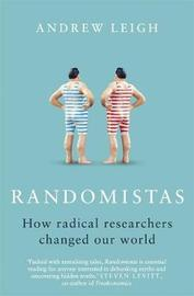 Randomistas: How Radical Researchers Changed Our World by Andrew Leigh