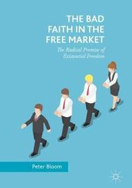 The Bad Faith in the Free Market by Peter Bloom