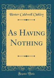 As Having Nothing (Classic Reprint) by Hester Caldwell Oakley image