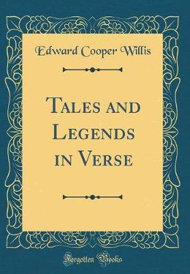 Tales and Legends in Verse (Classic Reprint) by Edward Cooper Willis image