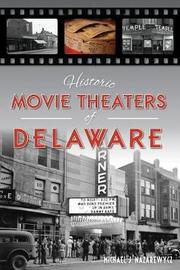 Historic Movie Theaters of Delaware by Michael J. Nazarewycz