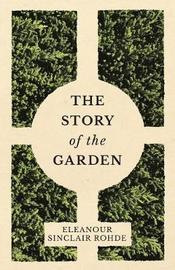 The Story of the Garden by Eleanour Sinclair Rohde
