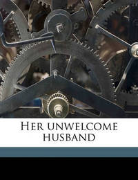 Her Unwelcome Husband by Walter Lionel George