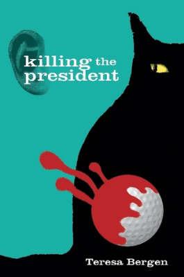 Killing the President by Teresa Bergen
