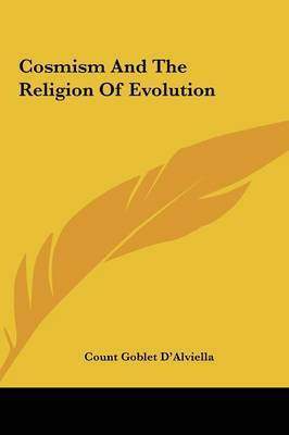 Cosmism and the Religion of Evolution by Count Goblet D'Alviella