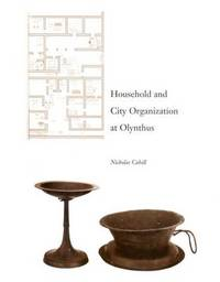 Household and City Organization at Olynthus by Nicholas Cahill