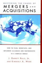 Mastering the Chaos of Mergers and Acquisitions by J. Garrett Ralls