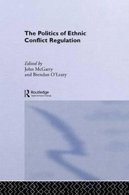 The Politics of Ethnic Conflict Regulation
