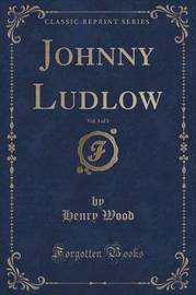 Johnny Ludlow, Vol. 3 of 3 (Classic Reprint) by Henry Wood image