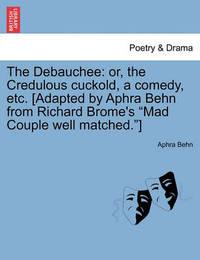 The Debauchee by Aphra Behn