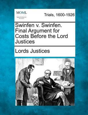 Swinfen V. Swinfen. Final Argument for Costs Before the Lord Justices by Lords Justices