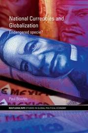 National Currencies and Globalization by Paul Bowles