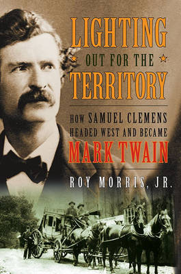 Lighting Out for the Territory: How Samuel Clemens Headed West and Became Mark Twain by Roy Morris image
